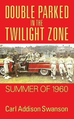 Double Parked in the Twilight Zone: Summer of 1960, Swanson, Carl Addison