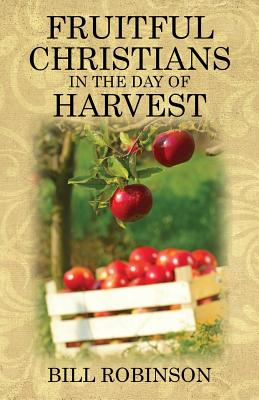 Fruitful Christians in the Day of Harvest, Robinson, Bill