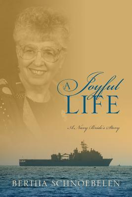 A Joyful Life: A Navy Bride's Story, Schnoebelen, Bertha