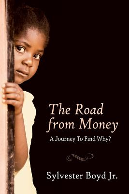 The Road from Money: A Journey to Find Why?, Boyd Jr, Sylvester