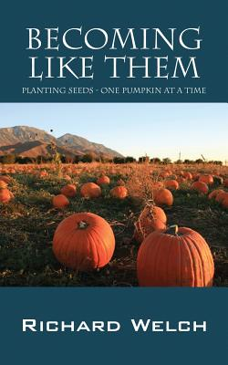 Image for Becoming Like Them: Planting Seeds - One Pumpkin at a Time