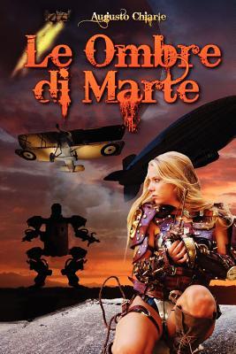 Le Ombre di Marte: (ciclo completo) (Italian Edition), Chiarle, Augusto
