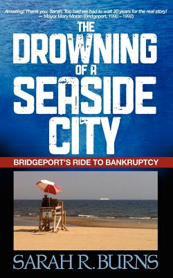 Image for The Drowning of a Seaside City: Bridgeport's Ride to Bankruptcy