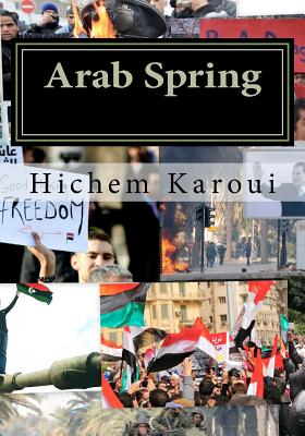 Arab Spring: The New Middle East in the Making (Essays), Karoui, Hichem; Karoui, Hichem