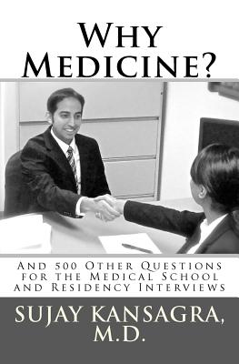 Why Medicine?: And 500 Other Questions for the Medical School and Residency Interviews, Kansagra MD, Sujay