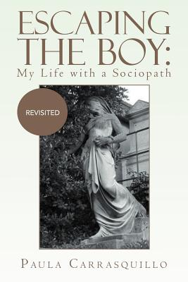 Escaping the Boy: My Life with a Sociopath: Revisited, Carrasquillo, Paula