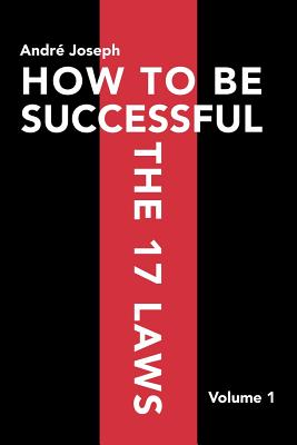 HOW TO BE SUCCESSFUL THE 17 LAWS: Volume 1, Joseph, Andr�