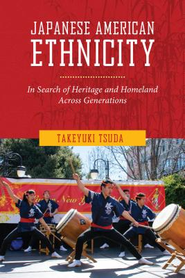 Japanese American Ethnicity: In Search of Heritage and Homeland Across Generations, Tsuda, Takeyuki