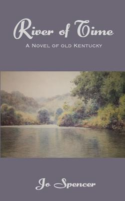 River of Time: A Novel of Old Kentucky, Spencer, Jo