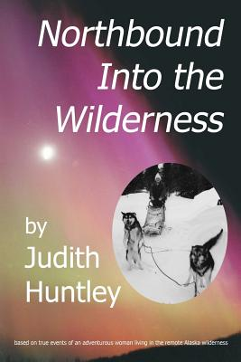 northbound into the wilderness, Huntley, Judith A.