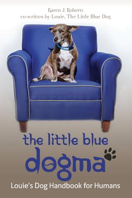 Image for The Little Blue DOGMA: Louie's Dog Handbook for Humans