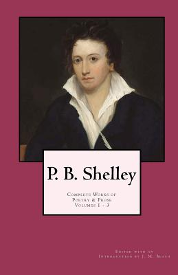Image for P. B. Shelley:  Complete Works of Poetry & Prose (1914 Edition): Volumes 1 - 3