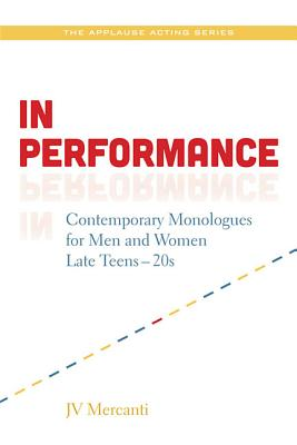 In Performance: Contemporary Monologues for Men and Women Late Teens-20s (Applause Acting Series), JV Mercanti