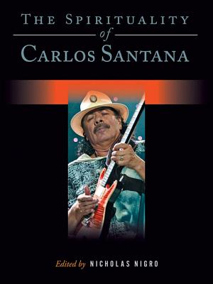 The Spirituality of Carlos Santana (Spirituality (Backbeat)), Nicholas Nigro
