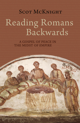 Image for Reading Romans Backwards: A Gospel of Peace in the Midst of Empire