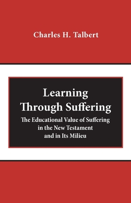 Image for Learning Through Suffering: The Educational Value of Suffering in the New Testament and in Its Milieu