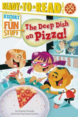 The Deep Dish on Pizza! (History of Fun Stuff), Krensky, Stephen