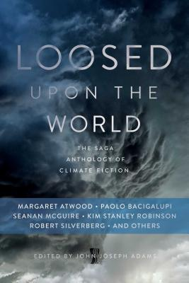 Image for Loosed upon the World: The Saga Anthology of Climate Fiction