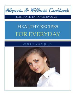 Alopecia & Wellness Cookbook: Healthy Recipes for Everyday, Vazquez, Molly