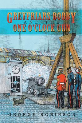 Greyfriars Bobby and the One O'clock Gun, Robinson, George