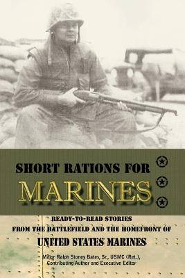 SHORT RATIONS FOR MARINES (READY-TO-READ STORIES FROM THE BATTLEFIED AND HOMEFRONT, BATES, RALPH STONEY