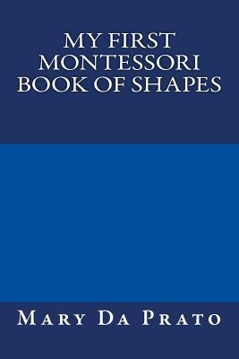 My First Montessori Book of Shapes, Da Prato, Mary