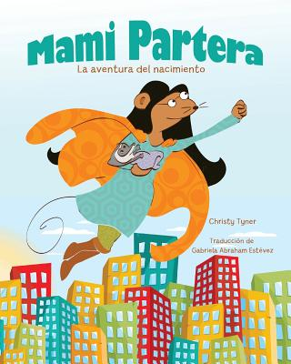 Mami Partera: La aventura del nacimiento (Spanish Edition), Tyner, Christy