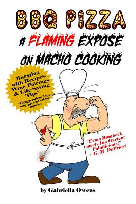 BBQ Pizza: A Flaming Expose On Macho Cooking, Owens, Gabriella