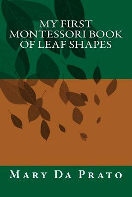 My First Montessori Book of Leaf Shapes, Da Prato, Mary