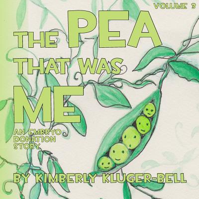 3: The Pea That Was Me: An Embryo Donation Story (Volume 3), Kluger-Bell, Kimberly