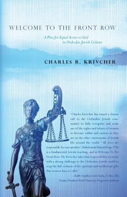 Welcome to the Front Row: A Plea for Equal Access to God in Orthodox Jewish Culture, Krivcher, Charles R.