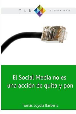 El Social Media no es una acci�n de quita y pon: Actitud 2.0 y el cambio de paradigma (Spanish Edition), Loyola Barberis, Tom�s