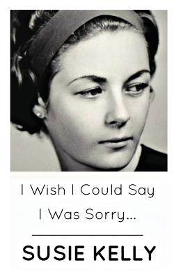 Image for I Wish I Could Say I Was Sorry...