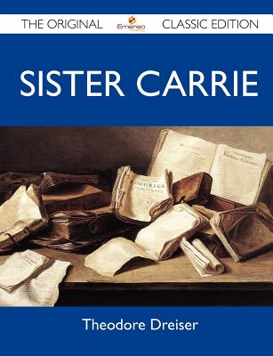 Sister Carrie - The Original Classic Edition, Theodore Dreiser (Author)