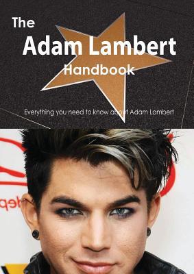The Adam Lambert Handbook - Everything You Need to Know about Adam Lambert, Emily Smith