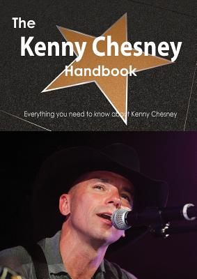 The Kenny Chesney Handbook - Everything You Need to Know about Kenny Chesney, Emily Smith
