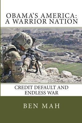 Obama's America: A Warrior Nation: Credit Default and Endless War, Mah, Ben