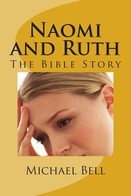 Naomi and Ruth: The Bible Story, Bell, Michael Christian