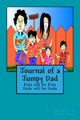 Journal of a Jumpy Dad: Kids will be Kids, Dads will be duds (Kids and Dads) (Volume 1), Umruddin, Dr Zia M