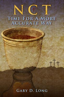 New Covenant Theology:  Time For A More Accurate Way, Long, Gary D.
