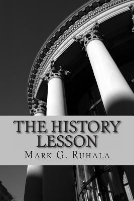 The History Lesson, Ruhala, Mark G.