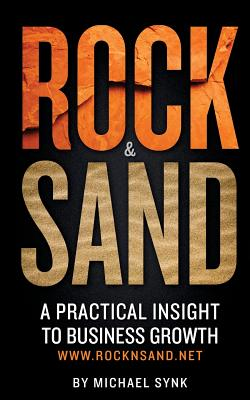 Rock & Sand: A Practical Insight to Business Growth, Synk, Michael