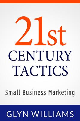 21st Century Tactics:: Small Business Marketing (Volume 2), Williams, Glyn