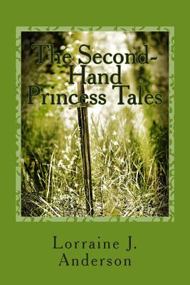 The Second-Hand Princess Tales, Anderson, Lorraine J.