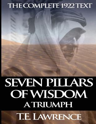 Seven Pillars of Wisdom: A Triumph: The Complete 1922 Text, Lawrence, T. E.