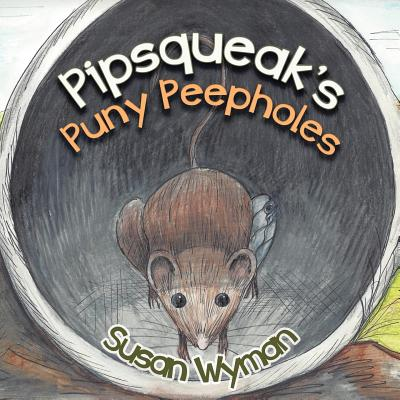 Pipsqueak's Puny Peepholes, Wyman, Susan