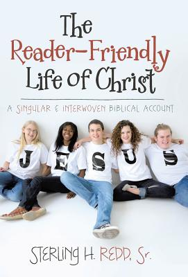 The Reader-Friendly Life of Christ: A Singular and Interwoven Biblical Account, Redd Sr, Sterling H.