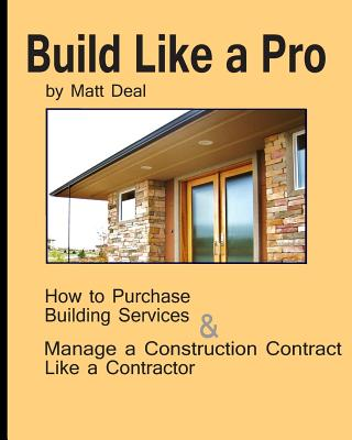 Build Like a Pro: What Your Contractor Knows -- and You Don't!, Deal, Matt