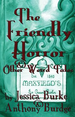 The Friendly Horror and Other Weird Tales, Burke, Jessica; Burdge, Anthony