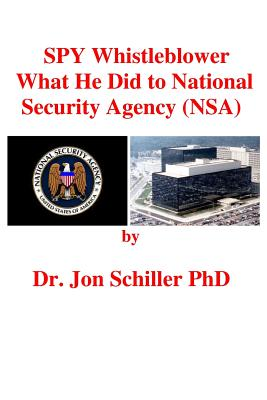 SPY Whistleblower What He Did to National Security Agency (NSA), Schiller PhD, Dr Jon